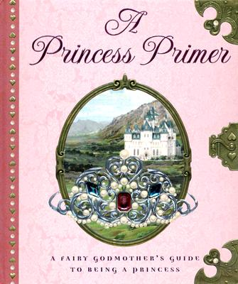 A Princess Primer By Peters, Stephanie True/ Oberdieck, Bernhard (ILT)/ Gordeev, Denis (ILT)