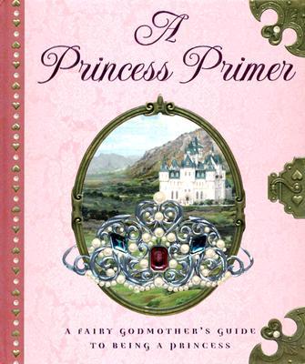 A Princess Primer By Peters, Stephanie True/ Oberdieck, Bernhard (ILT)/ Gordeev, Denis (ILT)