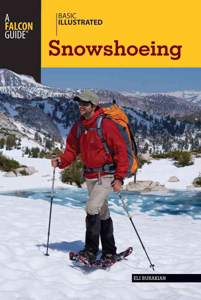 Basic Illustrated Snowshoeing By Burakian, Eli